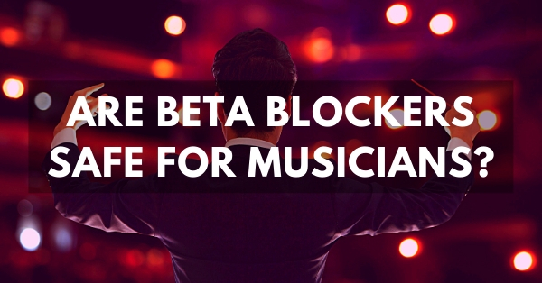 Are beta blockers safe for performers like musicians & public speakers to use for stage fright?