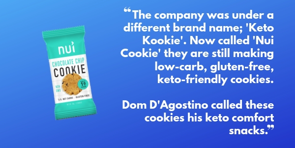 Nui Keto cookies featured on Shark Tank & loved by Dom D'Agostino as a keto-friendly snack