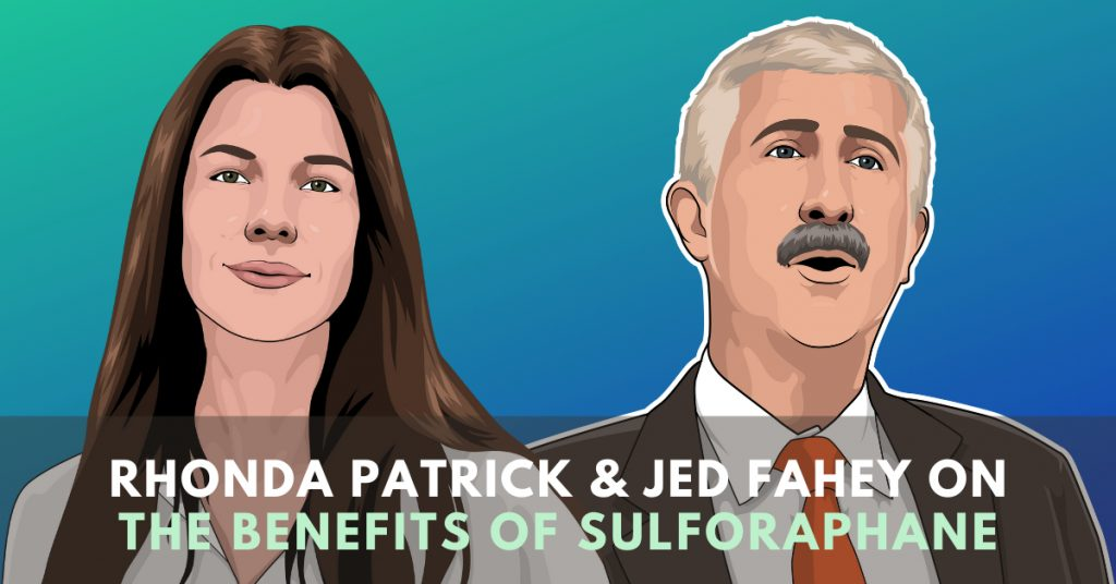 The benefits of Sulforaphane according to Dr Rhonda Patrick & Dr Jed Fahey