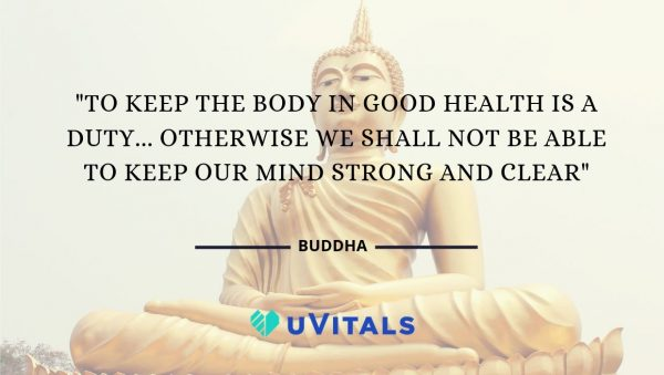 Buddha said to keep our body's health is a duty
