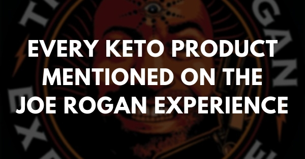 Every keto product mentioned on the Joe Rogan Experience podcast