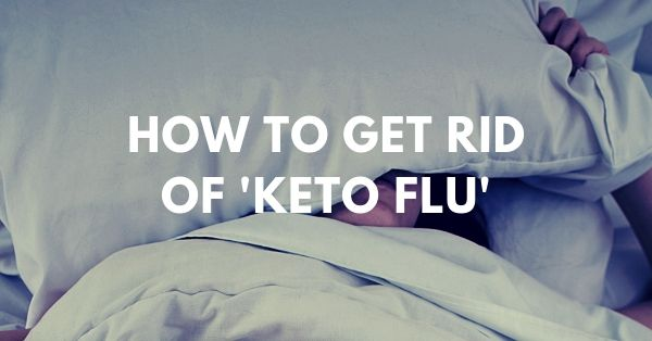 Keto Flu symptoms and the perfect cure when on keto diet