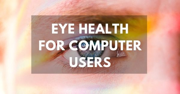 Stop computer eye syndrome and keep your eyes healthy when using computers