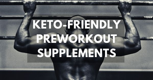 Keto diet preworkout supplements and powders for a good workout on keto