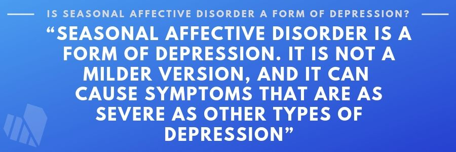 Seasonal Affective Disorder form of depression