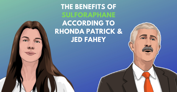 The benefits of Sulforaphane according to Jed Fahey & Rhonda Patrick