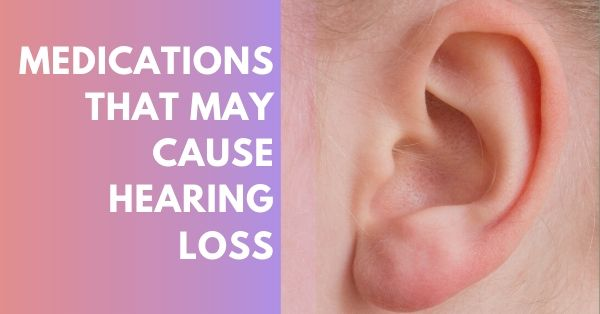 What medications can cause hearing loss?