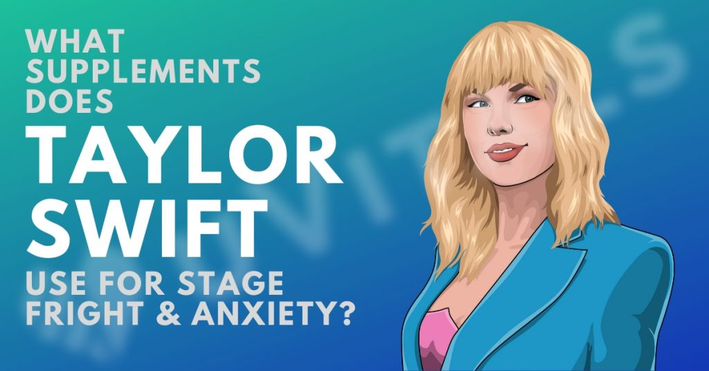 What supplements does Taylor Swift use for stage fright & reducing anxiety?